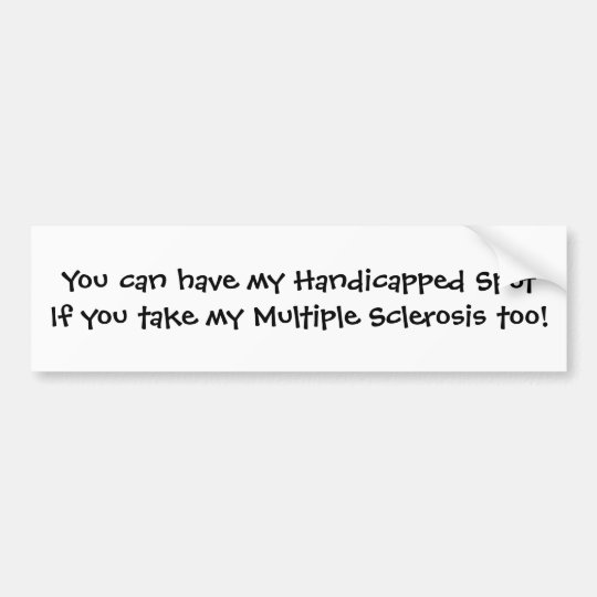You can have my Handicapped Spot Bumper Sticker