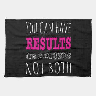 You can have results or excuses not both tea towel