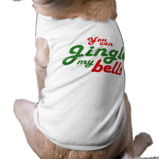 YOU CAN JINGLE MY BELLS -.png Pet T-shirt