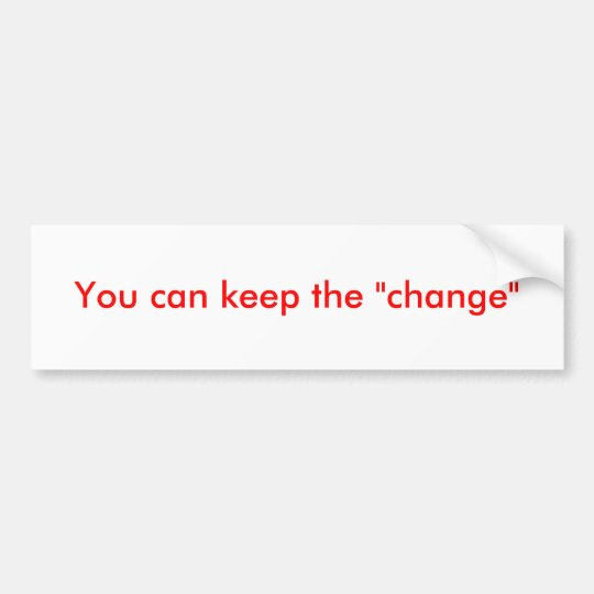 """You can keep the """"change"""" bumper sticker"""