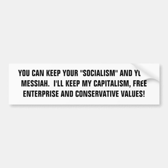 """YOU CAN KEEP YOUR """"SOCIALISM"""" AND YOUR MESSIAH.... BUMPER STICKER"""