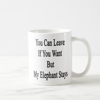 You Can Leave If You Want But My Elephant Stays Basic White Mug