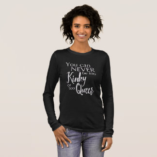 You Can Never be too KINKY/QUEER Long Sleeve Tee