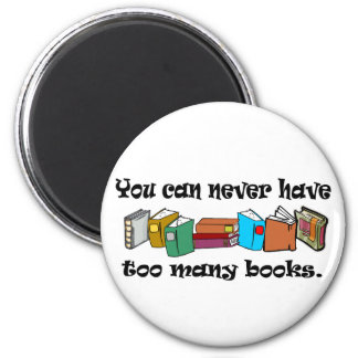 You can never have too many books t-shirts. 6 cm round magnet