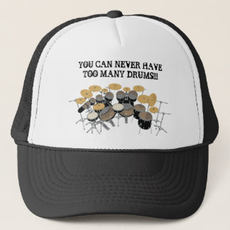 You Can Never Have Too Many Drums! Trucker Hat