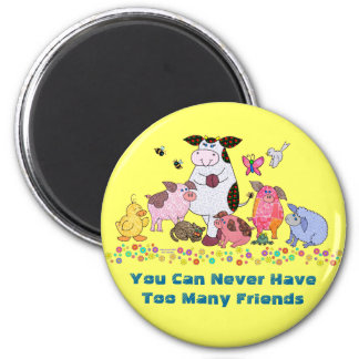 You Can Never Have Too Many Friends 6 Cm Round Magnet