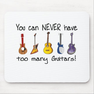 You can NEVER have too many guitars gifts Mouse Mat