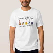You can NEVER have too many guitars gifts Shirt