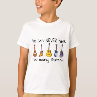 You can NEVER have too many guitars gifts T-Shirt