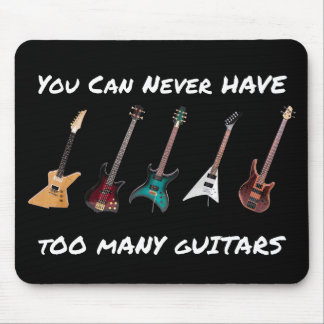 You Can Never Have Too Many Guitars Mouse Mat