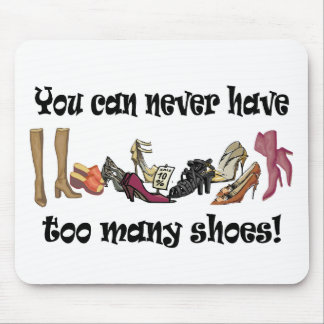 You can never have too many shoes T-shirts. Mouse Mat