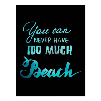 You Can Never Have Too Much Beach Postcard