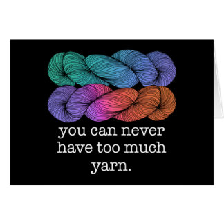 You Can Never Have Too Much Yarn Funny Knitting Greeting Card