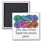 You Can Never Have Too Much Yarn Funny Knitting Magnet