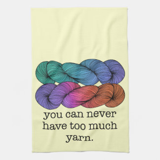 You Can Never Have Too Much Yarn Funny Knitting Tea Towel