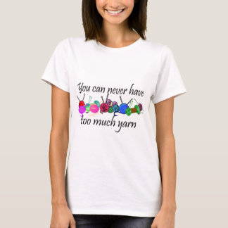 You can never have too much yarn T-shirts