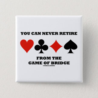 You Can Never Retire From The Game Of Bridge 15 Cm Square Badge