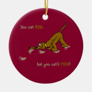 You CAN run, but you can't hide Christmas Ornament