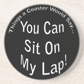 You Can Sit on My Lap Coaster