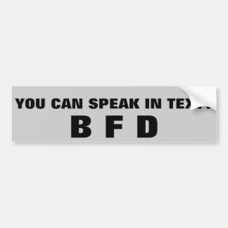 You Can Speak In Text? BFD Bumper Sticker