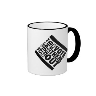 You Can t Fix Stupid But You Can Vote Them Out Coffee Mugs