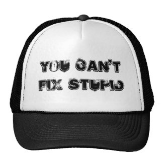 You Can t Fix Stupid Trucker Hats
