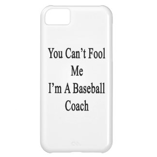 You Can t Fool Me I m A Baseball Coach Cover For iPhone 5C