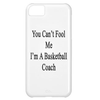 You Can t Fool Me I m A Basketball Coach iPhone 5C Cover