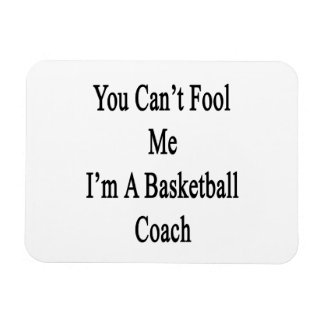You Can t Fool Me I m A Basketball Coach Vinyl Magnet