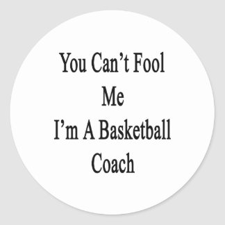 You Can t Fool Me I m A Basketball Coach Sticker