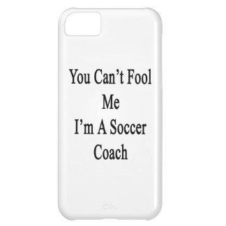 You Can t Fool Me I m A Soccer Coach iPhone 5C Case