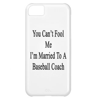 You Can t Fool Me I m Married To A Baseball Coach Cover For iPhone 5C