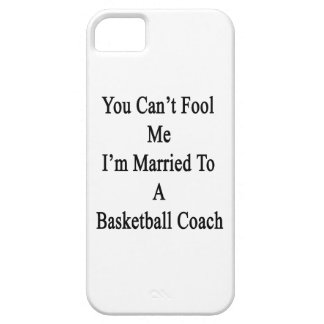 You Can t Fool Me I m Married To A Basketball Coac Case For iPhone 5/5S