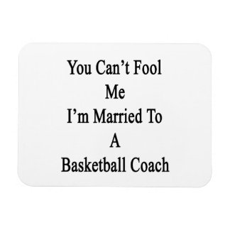 You Can t Fool Me I m Married To A Basketball Coac Magnet
