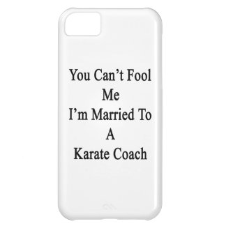 You Can t Fool Me I m Married To A Karate Coach iPhone 5C Covers
