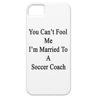 You Can t Fool Me I m Married To A Soccer Coach iPhone 5/5S Cases