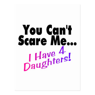 You Can t Scare Me I Have 4 Daughters Postcard