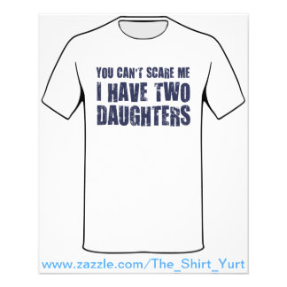 You Can t Scare Me I Have Two Daughters Custom Flyer