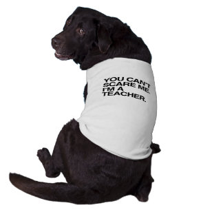 YOU CAN T SCARE ME I M A TEACHER - Halloween Doggie Tshirt
