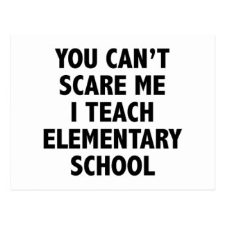 You Can t Scare Me I Teach Elementary School Postcard