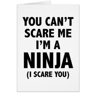 You Can't Scare Me I'm A Ninja Greeting Card