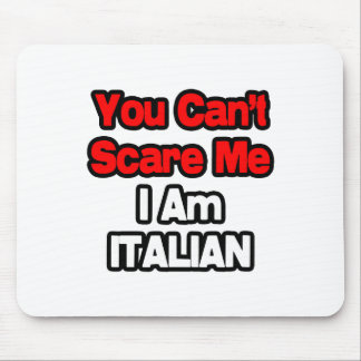 You Can t Scare Me Italian Mousepads
