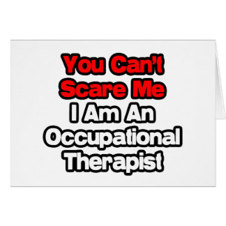 You Can t Scare Me Occupational Therapist Greeting Cards