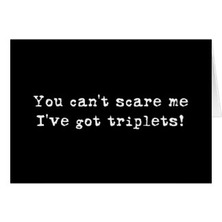 You can t scare me triplets greeting card