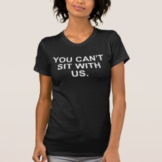 YOU CAN T SIT WITH US MEAN GIRL SHIRTS