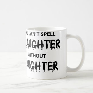 You Can t Spell Slaughter Without Laughter Coffee Mug