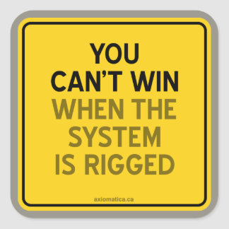 YOU CAN T WIN WHEN THE SYSTEM IS RIGGED SQUARE STICKER