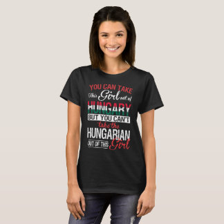 You Can Take Girl Out Of Hungary Hungarian Girl T-Shirt