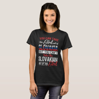 You can take girl out of Slovakia Slovakian Girl T-Shirt
