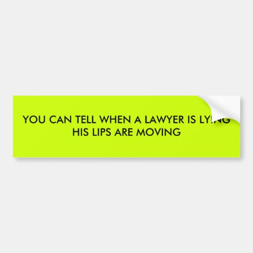 YOU CAN TELL WHEN A LAWYER IS LYING  HIS LIPS A... BUMPER STICKERS